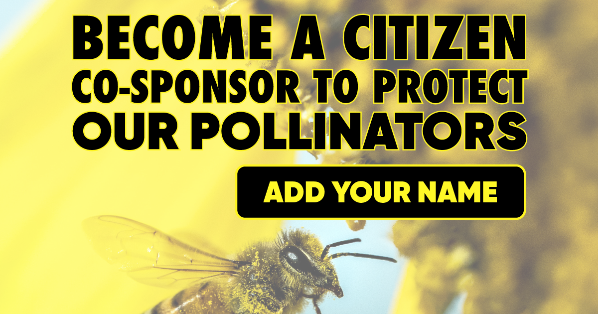 Become a Citizen Co-Sponsor to Protect Our Pollinators. Add your name!